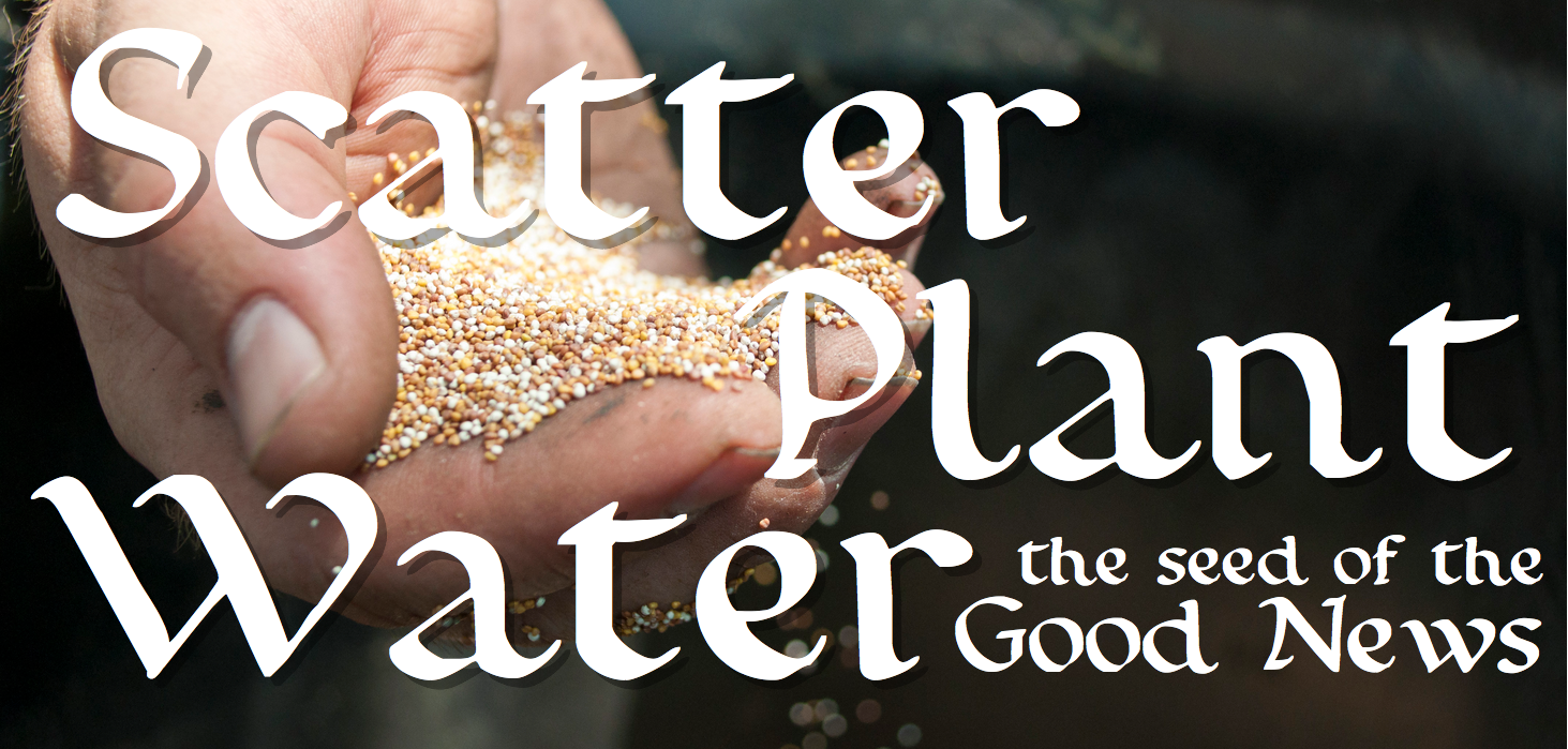 Scatter, Plant, Water the Seed of the Good News
