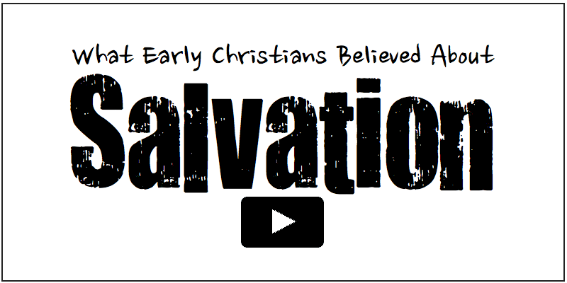 What Early Christians Believed About Salvation