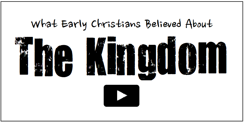 What Early Christians Believed About The Kingdom of God