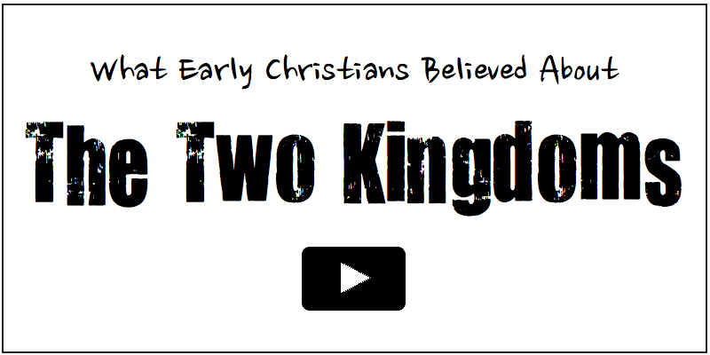 What Early Christians Believed About The Two Kingdoms
