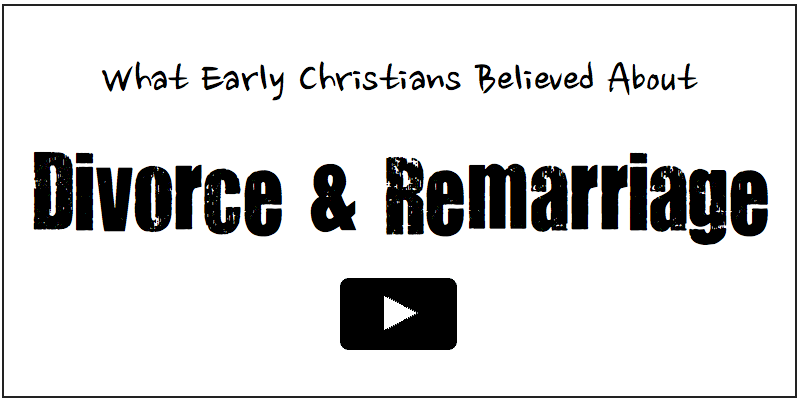 What Early Christians Believed about Divorce and Remarriage