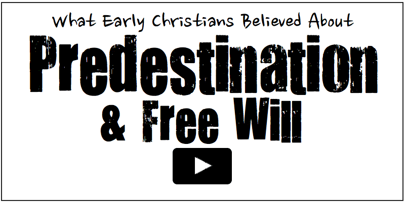 What Early Christians Believed about Predestination and Free Will