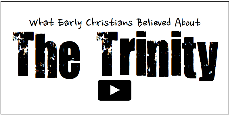What Early Christians Believed about The Trinity